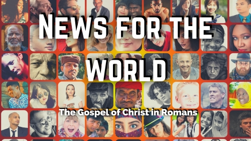 Romans 1-8: News For The World