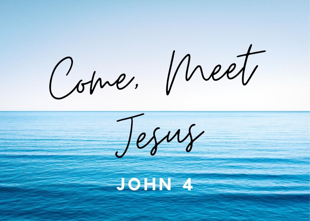 John 4: Come, meet Jesus!