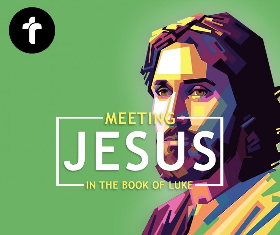 Luke 2-8: Meet Jesus
